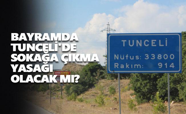 Bayramda Tunceli'de sokağa çıkma yasağı olacak mı?