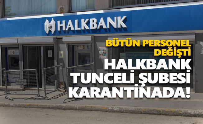Halkbank Tunceli Şubesi karantinada!
