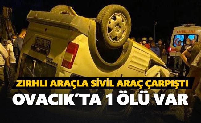Ovacık'ta kaza: 1 kişi öldü
