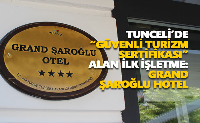 """Tunceli'de """"Güvenli Turizm Sertifikası"""" alan ilk işletme: Grand Şaroğlu Hotel"""