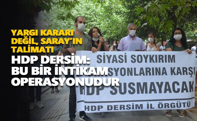 HDP Dersim: Bu bir intikam operasyonudur
