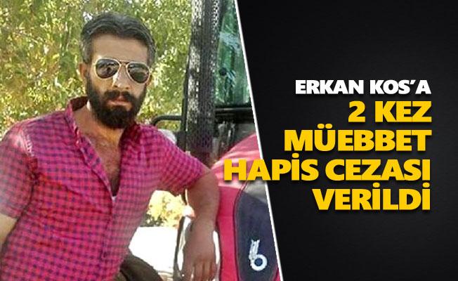 Erkan Kos'a 2 kez müebbet hapis cezası verildi