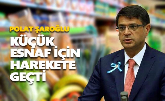 Polat Şaroğlu, küçük esnaf için harekete geçti