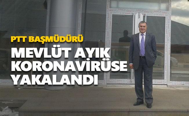 PTT Başmüdürü Mevlüt Ayık koronavirüse yakalandı