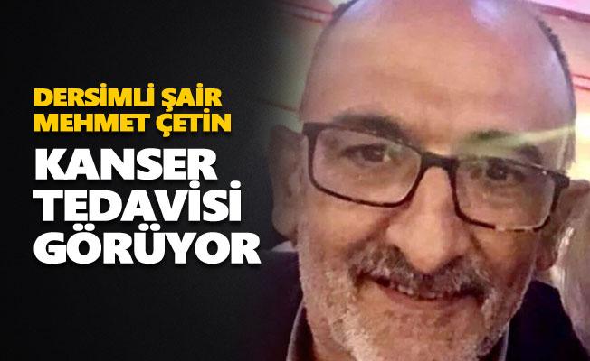 Şair Mehmet Çetin kanser tedavisi görüyor