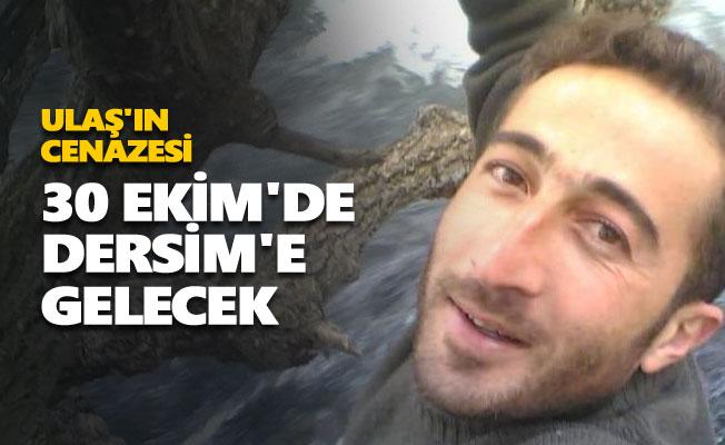 Ulaş'ın cenazesi 30 Ekim'de Dersim'e gelecek
