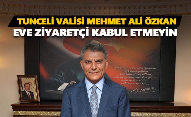 Vali Özkan: Eve ziyaretçi kabul etmeyin