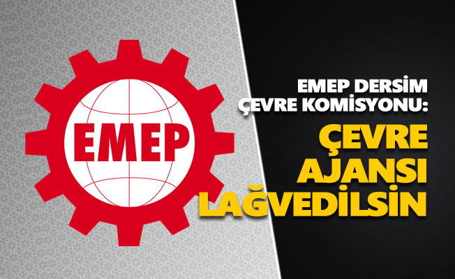 EMEP Dersim: 'Çevre ajansı lağvedilsin'