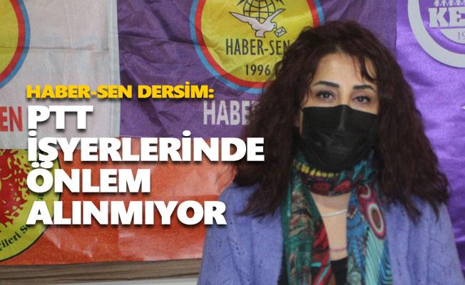 Haber-Sen Dersim: PTT işyerlerinde önlem alınmıyor