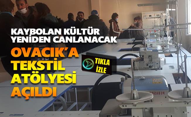 Ovacık'a tekstil atölyesi açıldı