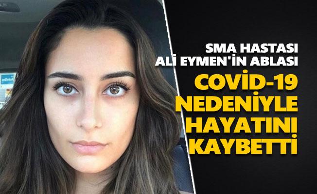 SMA hastası Ali Eymen'in ablası Covid-19 nedeniyle hayatını kaybetti