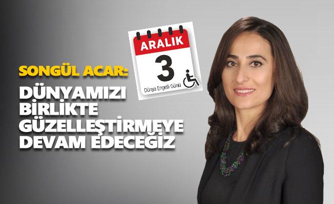 Songül Acar'dan 3 Aralık Dünya Engelliler Günü mesajı