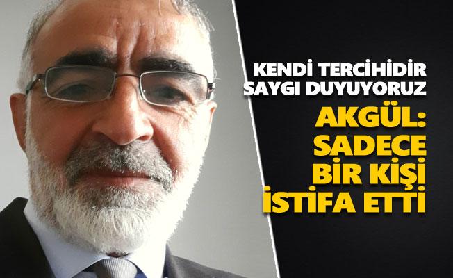 Ali Cemal Akgül: Sadece bir kişi istifa etti