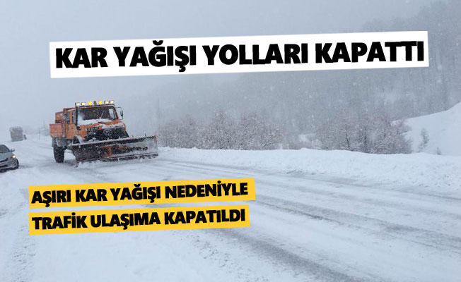 Aşırı kar yağışı nedeniyle trafik ulaşıma kapatıldı