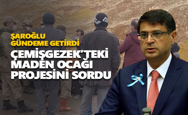 CHP'li Şaroğlu, Çemişgezek'teki maden ocağı projesini sordu