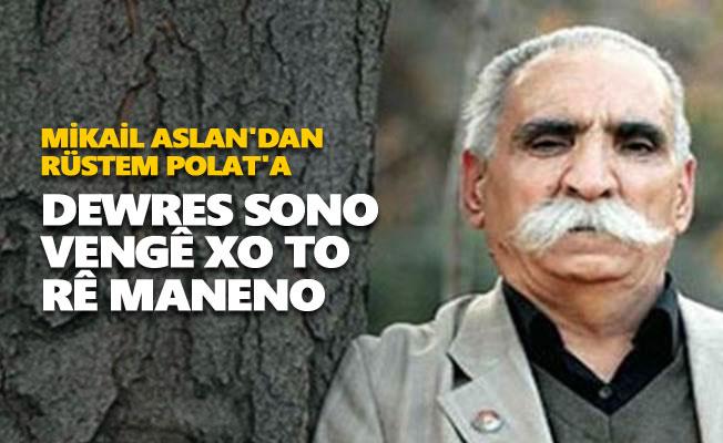 Mikail Aslan'dan Rüstem Polat'a: Dewres sono vengê xo to rê maneno