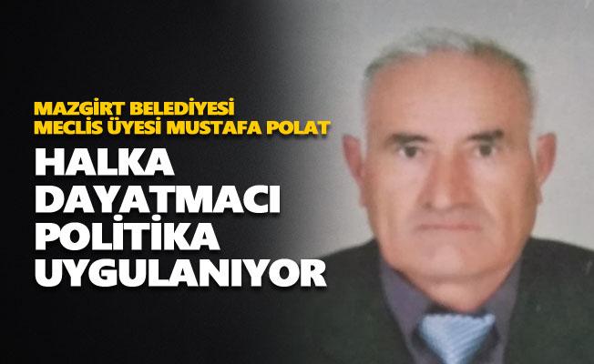Mustafa Polat: Halka dayatmacı politika uygulanıyor
