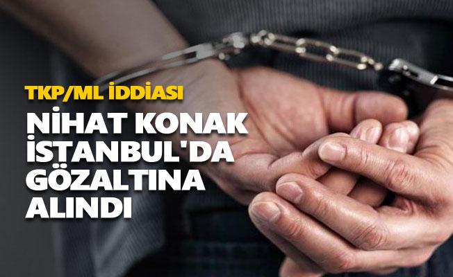 Nihat Konak İstanbul'da gözaltına alındı