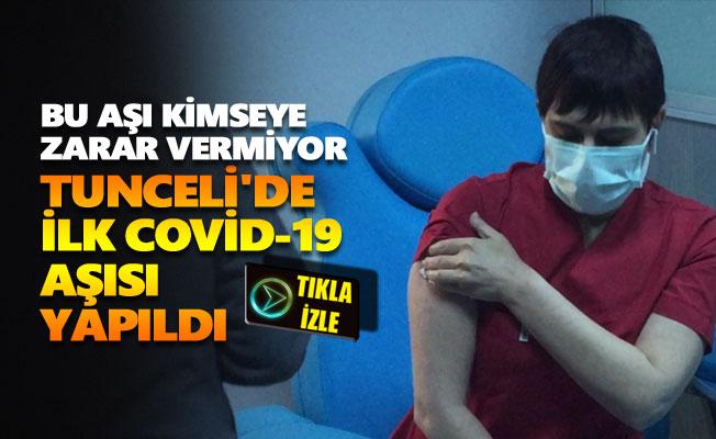 Tunceli'de ilk Covid-19 aşısı yapıldı