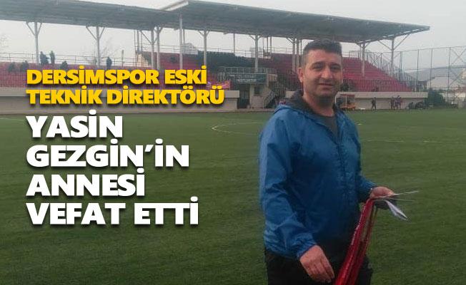 Dersimspor eski teknik direktörü Yasin Gezgin'in annesi vefat etti