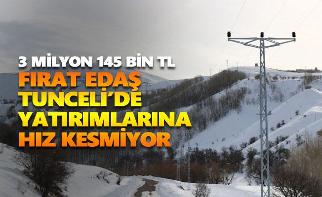 Fırat EDAŞ Tunceli'de yatırımlarına hız kesmiyor