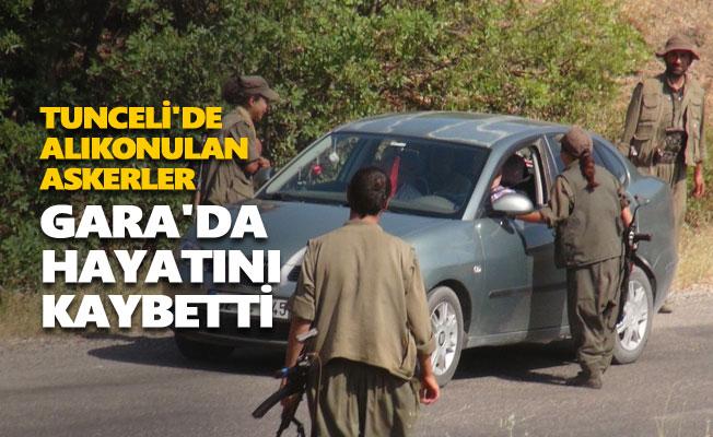 Tunceli'de alıkonulan askerler Gara'da hayatını kaybetti