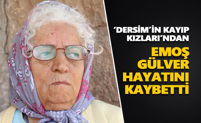 'Dersim'in Kayıp Kızları'ndan Emoş Gülver hayatını kaybetti