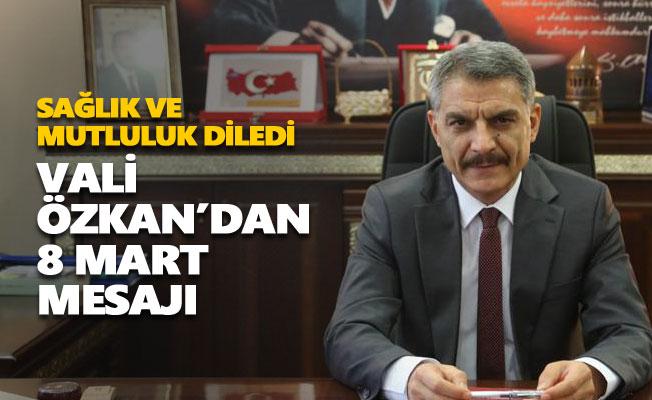 Vali Mehmet Ali Özkan'dan 8 Mart mesajı