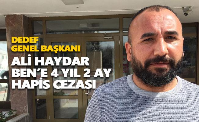Ali Haydar Ben'e 4 yıl 2 ay hapis cezası