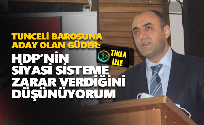 Ali Rıza Güder: HDP'nin siyasi sisteme zarar verdiğini düşünüyorum