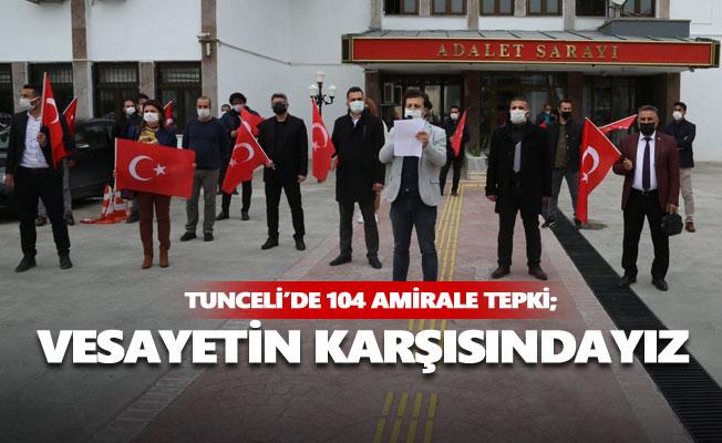 Tunceli'de 104 amirale tepki; Vesayetin karşısındayız