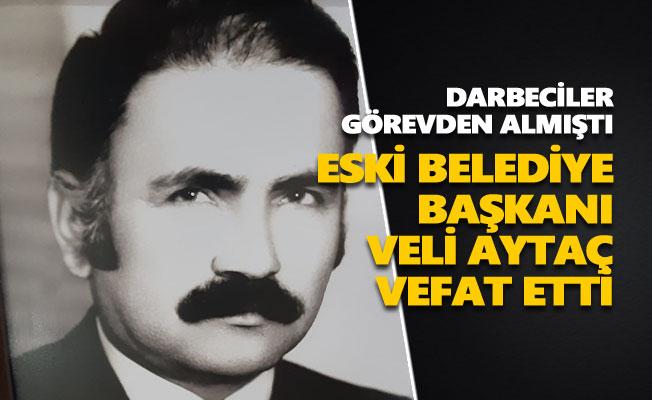 Eski belediye başkanı Veli Aytaç vefat etti