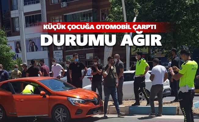 Küçük çocuğa otomobil çarptı: Durumu ağır