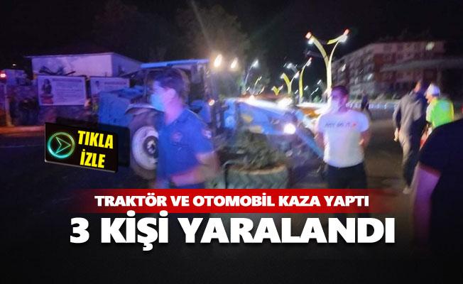 Traktör ve otomobil kaza yaptı, 3 kişi yaralandı