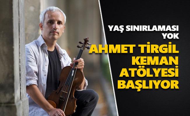Ahmet Tirgil Keman Atölyesi başlıyor