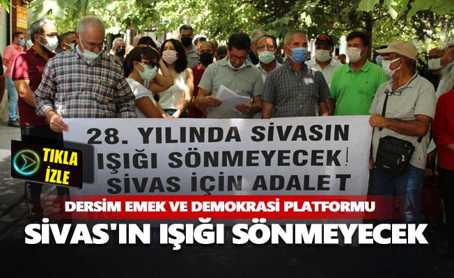 Dersim Emek ve Demokrasi Platformu: Sivas'ın ışığı sönmeyecek