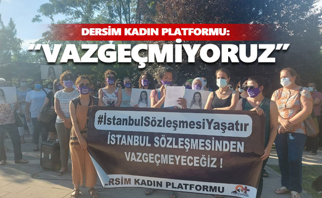 Dersim Kadın Platformu: İstanbul Sözleşmesi'nden vazgeçmiyoruz!