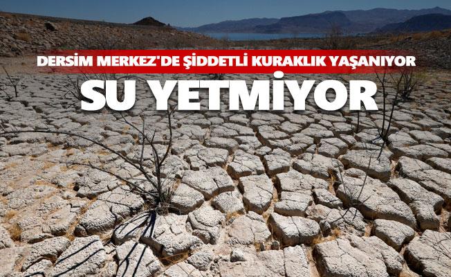 Dersim Merkez'de şiddetli kuraklık yaşanıyor