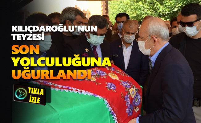 Kemal Kılıçdaroğlu'nun teyzesi son yolculuğuna uğurlandı