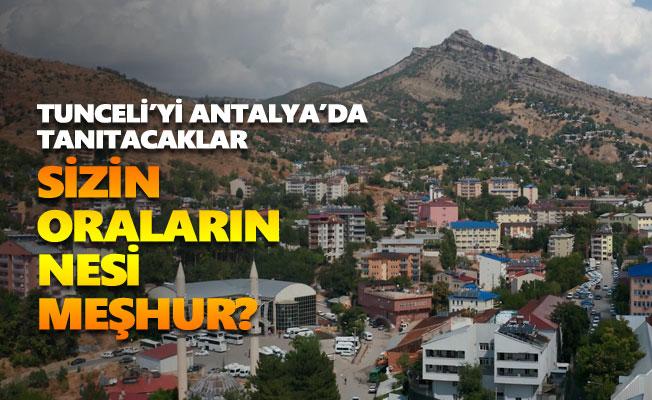 Tunceli'yi Antalya'da tanıtacaklar