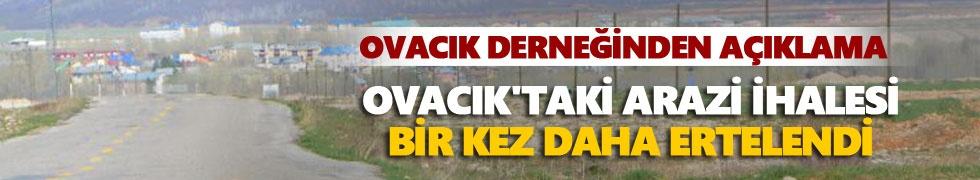 Ovacık'taki arazi ihalesi bir kez daha ertelendi