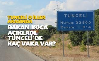 Bakan Koca açıkladı, Tunceli'de kaç vaka var?