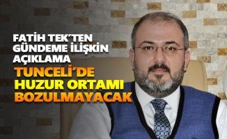 """""""Tunceli'de huzur ortamı bozulmayacak"""""""