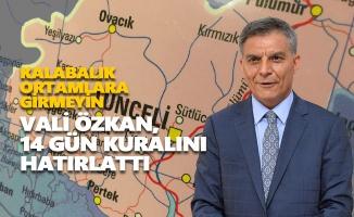Vali Özkan, 14 gün kuralını hatırlattı