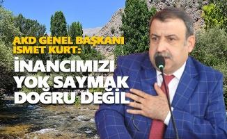 AKD Genel Başkanı İsmet Kurt: İnancımızı yok saymak doğru değil