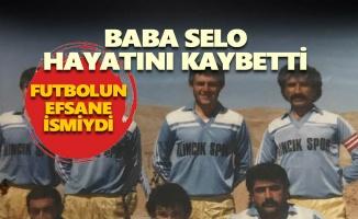 Baba Selo hayatını kaybetti