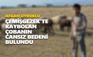 Çemişgezek'te kaybolan çobanın cansız bedeni bulundu