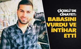 Çiçekli'de cinayet: Babasını vurdu ve intihar etti
