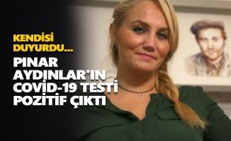Pınar Aydınlar'ın Covid-19 testi pozitif çıktı