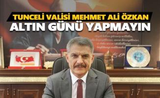 Vali Özkan: Altın günü ve akraba ziyaretlerini erteleyin
